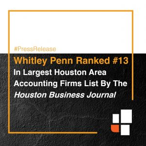 Whitley Penn Increases Ranking In Largest Houston Area Accounting Firms List