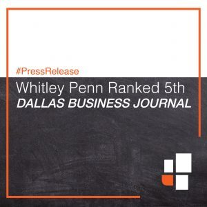 Whitley Penn Ranked 5th Largest Accounting Firm in North Texas