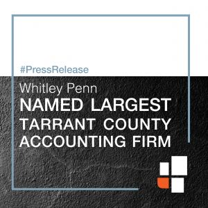 Whitley Penn Named Largest Tarrant County Accounting Firm by the Fort Worth Business Press