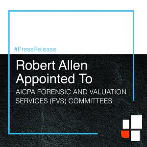 Robert Allen Appointed to AICPA Forensic and Valuation Services (FVS) Committees