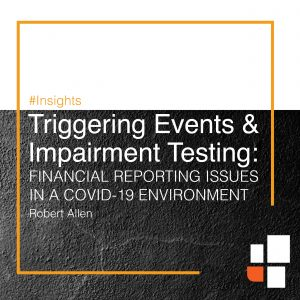 Triggering Events and Impairment Testing: Financial Reporting Issues in a COVID-19 Environment